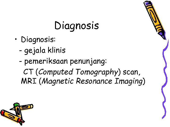 Diagnosis • Diagnosis: - gejala klinis - pemeriksaan penunjang: CT (Computed Tomography) scan, MRI
