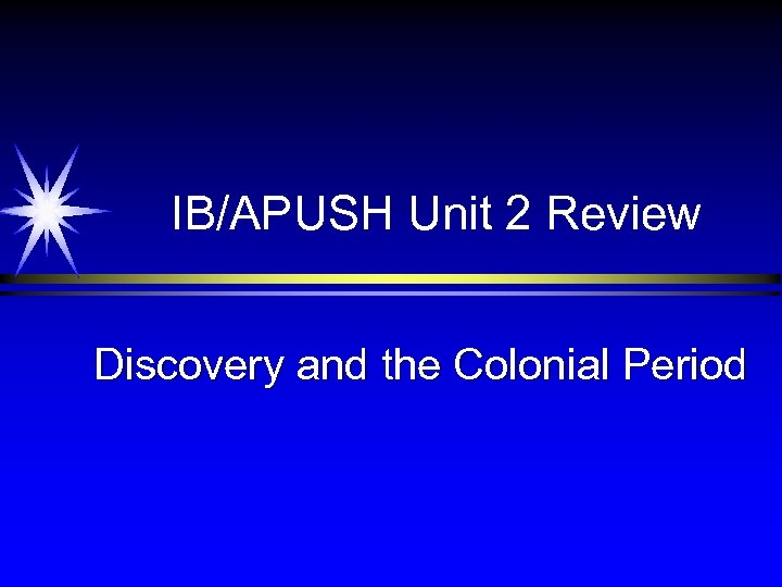 IB/APUSH Unit 2 Review Discovery and the Colonial Period
