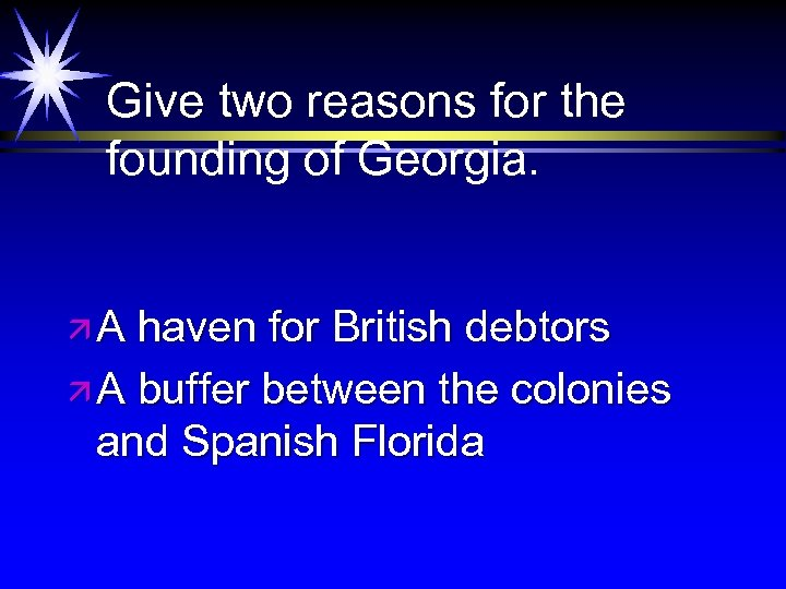Give two reasons for the founding of Georgia. äA haven for British debtors ä
