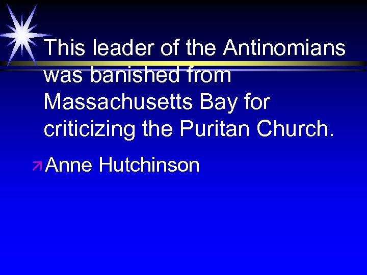 This leader of the Antinomians was banished from Massachusetts Bay for criticizing the Puritan