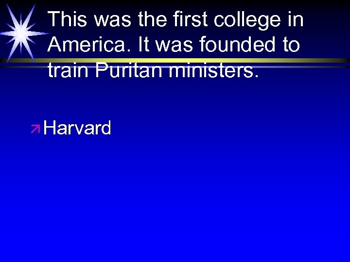 This was the first college in America. It was founded to train Puritan ministers.