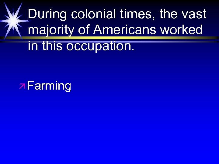 During colonial times, the vast majority of Americans worked in this occupation. ä Farming