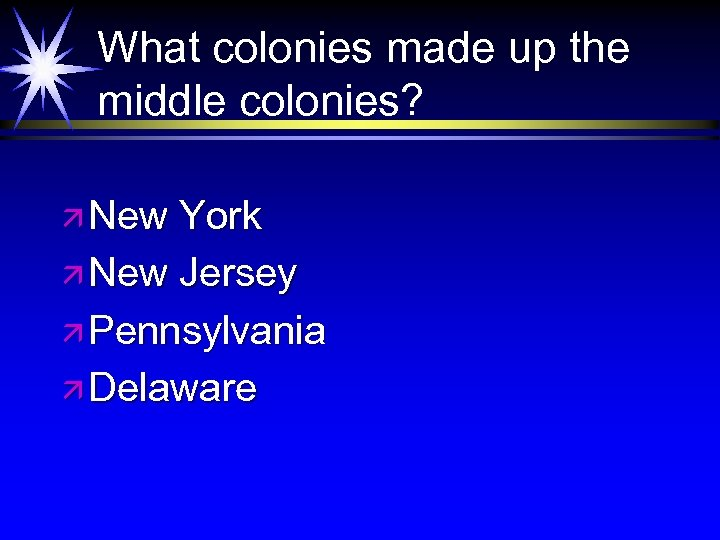 What colonies made up the middle colonies? ä New York ä New Jersey ä