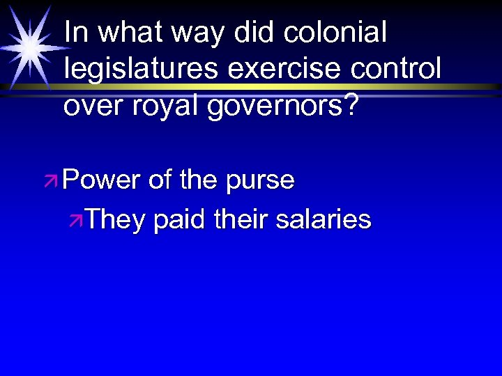 In what way did colonial legislatures exercise control over royal governors? ä Power of