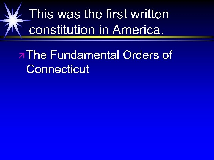 This was the first written constitution in America. ä The Fundamental Orders of Connecticut