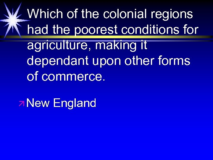 Which of the colonial regions had the poorest conditions for agriculture, making it dependant