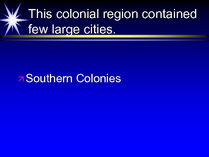 This colonial region contained few large cities. ä Southern Colonies