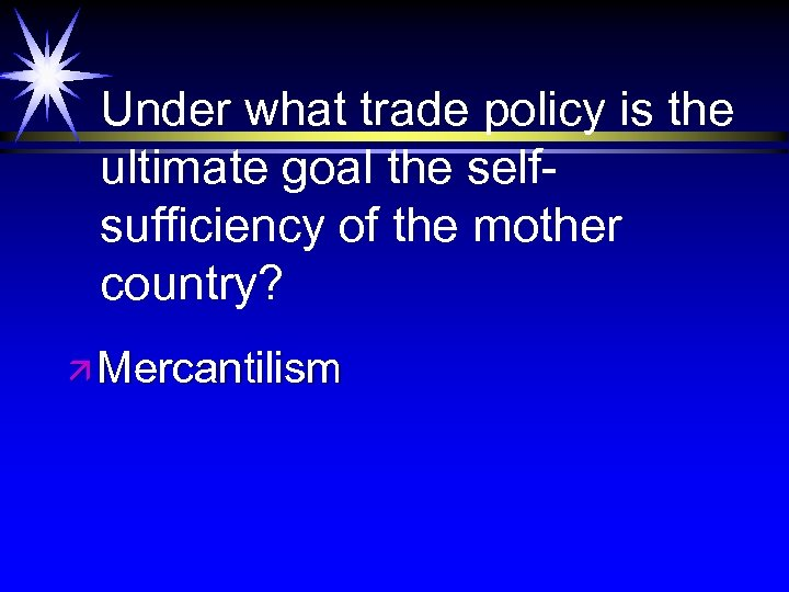 Under what trade policy is the ultimate goal the selfsufficiency of the mother country?