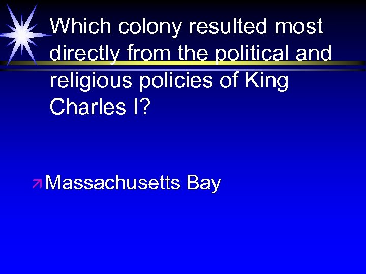 Which colony resulted most directly from the political and religious policies of King Charles