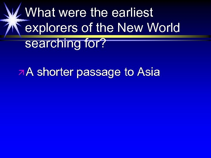 What were the earliest explorers of the New World searching for? äA shorter passage