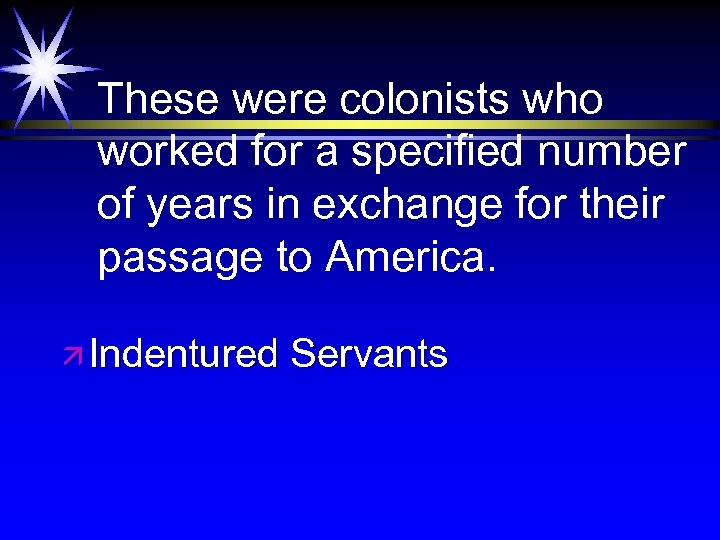 These were colonists who worked for a specified number of years in exchange for