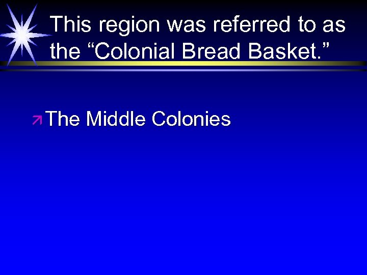 """This region was referred to as the """"Colonial Bread Basket. """" ä The Middle"""