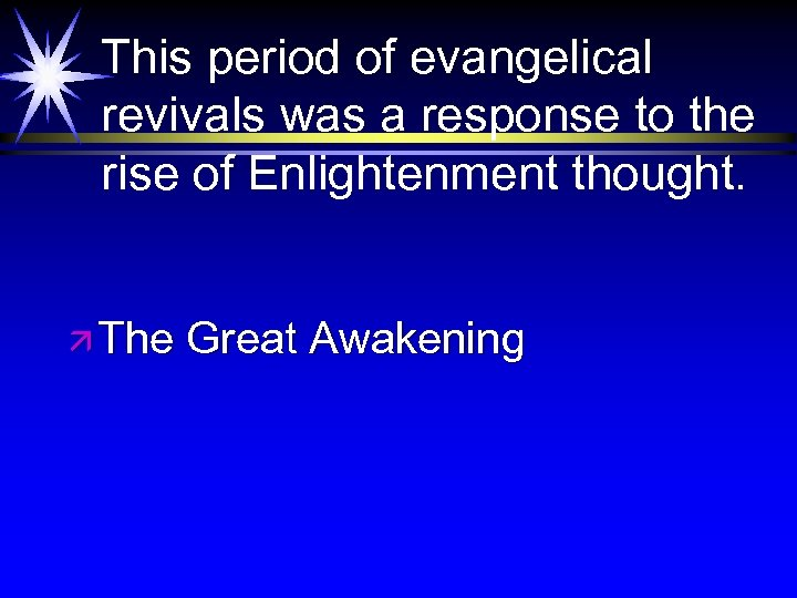 This period of evangelical revivals was a response to the rise of Enlightenment thought.