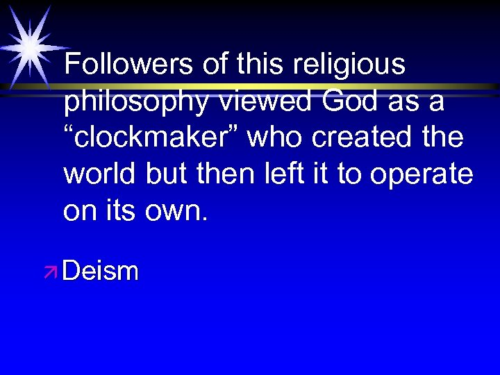 """Followers of this religious philosophy viewed God as a """"clockmaker"""" who created the world"""