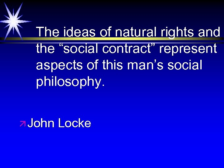 """The ideas of natural rights and the """"social contract"""" represent aspects of this man's"""