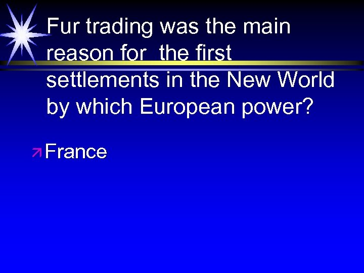 Fur trading was the main reason for the first settlements in the New World