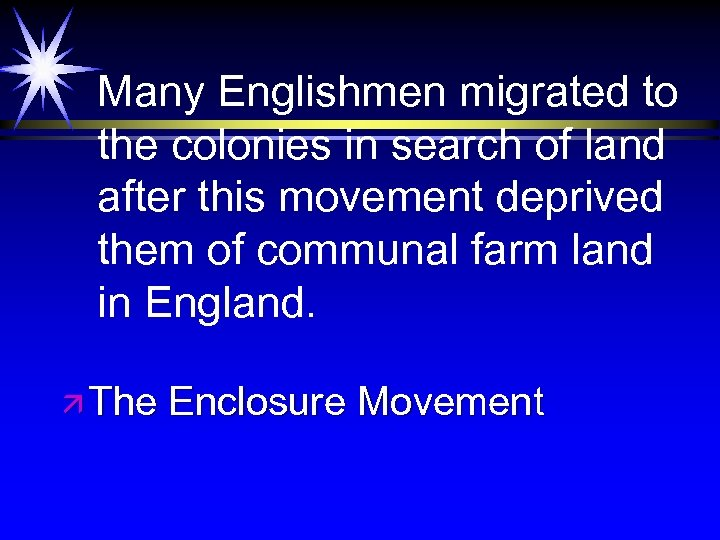 Many Englishmen migrated to the colonies in search of land after this movement deprived