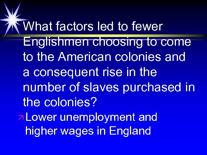 What factors led to fewer Englishmen choosing to come to the American colonies and