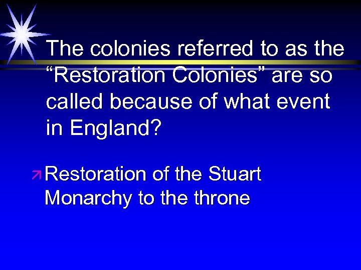 """The colonies referred to as the """"Restoration Colonies"""" are so called because of what"""