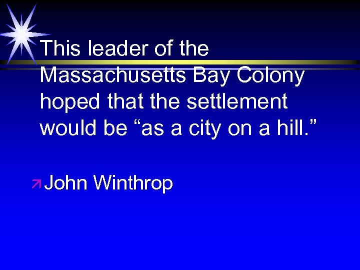 """This leader of the Massachusetts Bay Colony hoped that the settlement would be """"as"""