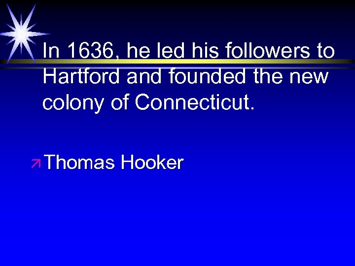 In 1636, he led his followers to Hartford and founded the new colony of