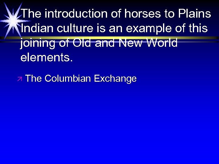 The introduction of horses to Plains Indian culture is an example of this joining