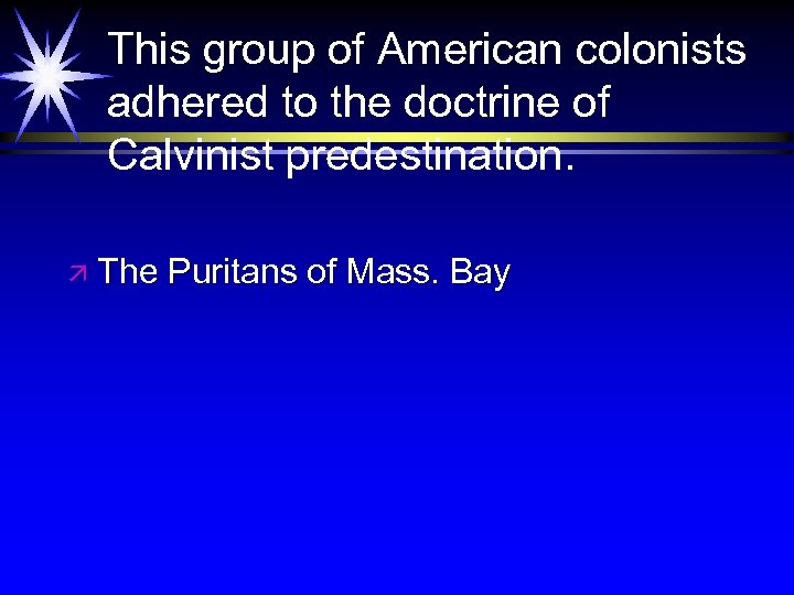 This group of American colonists adhered to the doctrine of Calvinist predestination. ä The