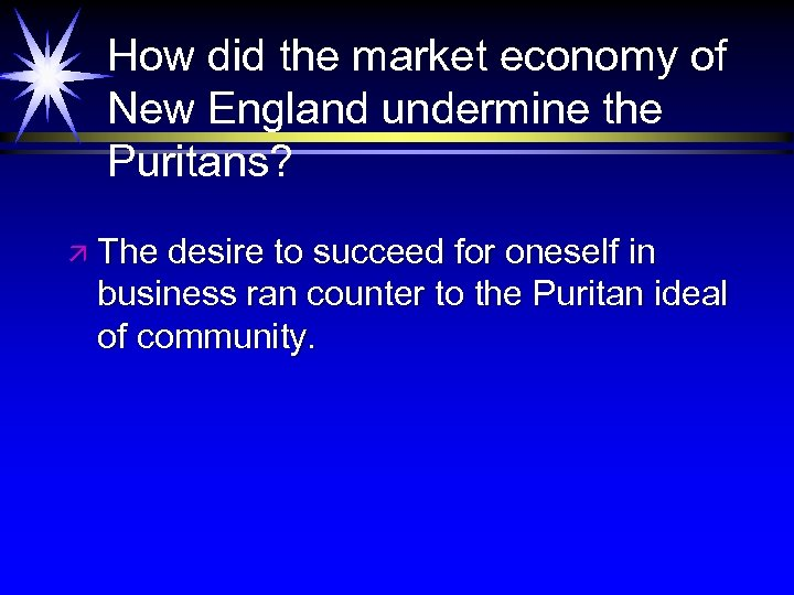 How did the market economy of New England undermine the Puritans? ä The desire