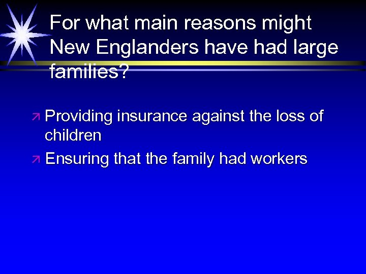 For what main reasons might New Englanders have had large families? ä Providing insurance