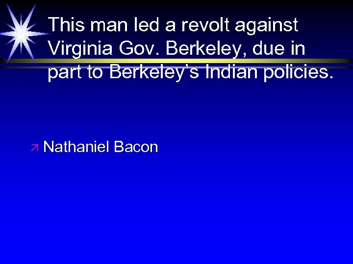 This man led a revolt against Virginia Gov. Berkeley, due in part to Berkeley's