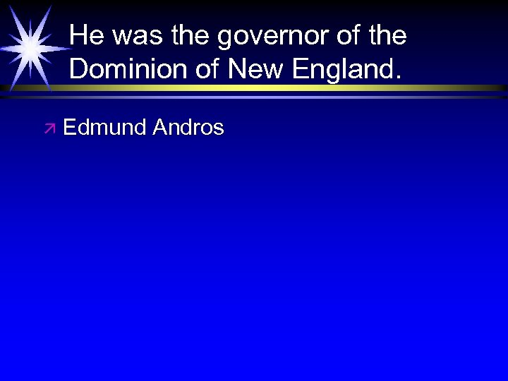 He was the governor of the Dominion of New England. ä Edmund Andros