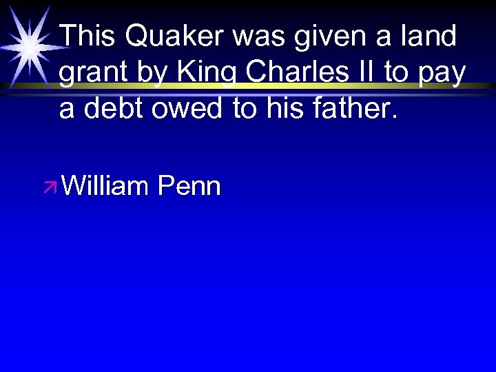This Quaker was given a land grant by King Charles II to pay a