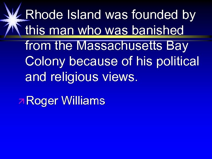Rhode Island was founded by this man who was banished from the Massachusetts Bay