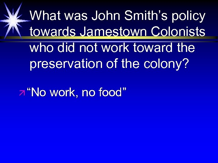 What was John Smith's policy towards Jamestown Colonists who did not work toward the