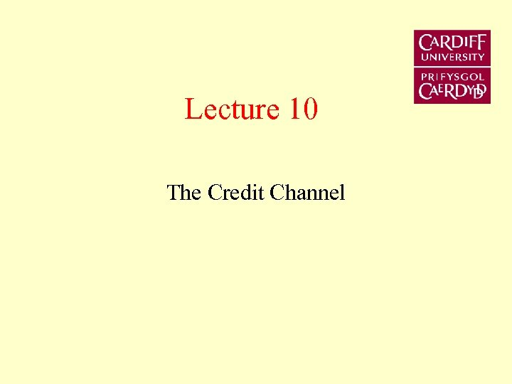 Lecture 10 The Credit Channel