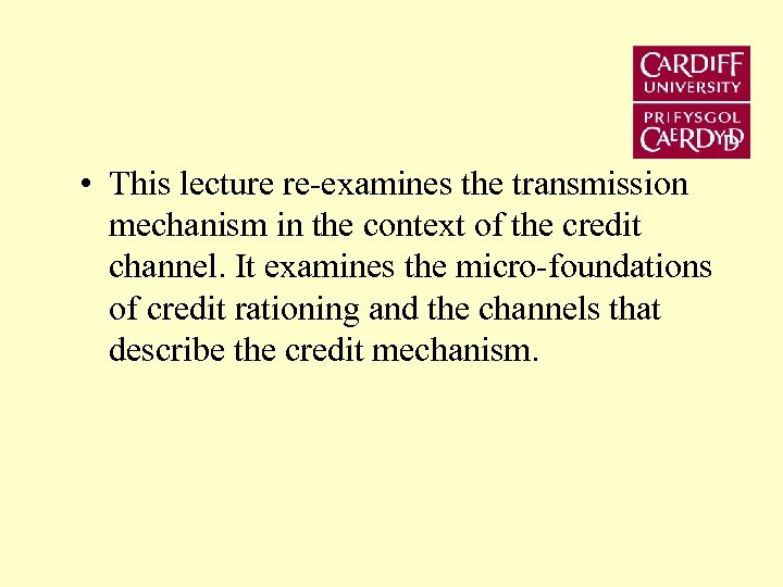 • This lecture re-examines the transmission mechanism in the context of the credit