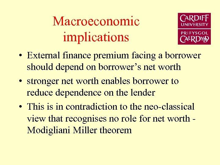 Macroeconomic implications • External finance premium facing a borrower should depend on borrower's net