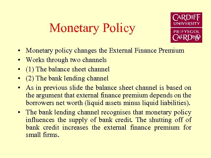 Monetary Policy • • • Monetary policy changes the External Finance Premium Works through