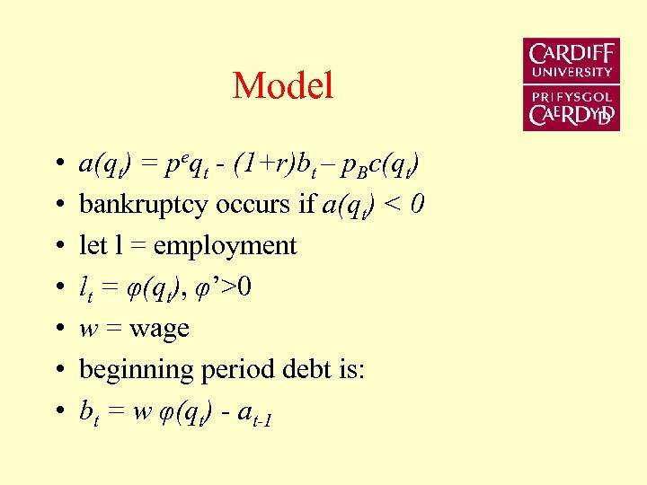 Model • • a(qt) = peqt - (1+r)bt – p. Bc(qt) bankruptcy occurs if