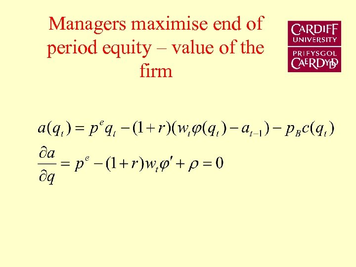 Managers maximise end of period equity – value of the firm