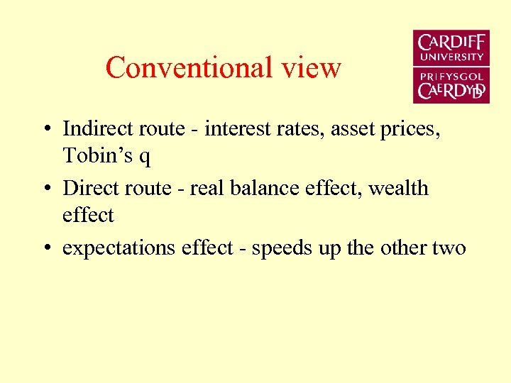 Conventional view • Indirect route - interest rates, asset prices, Tobin's q • Direct