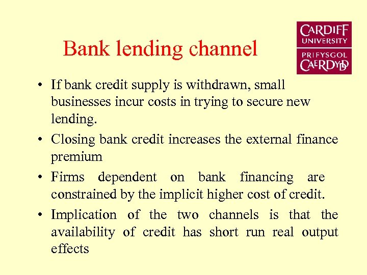 Bank lending channel • If bank credit supply is withdrawn, small businesses incur costs