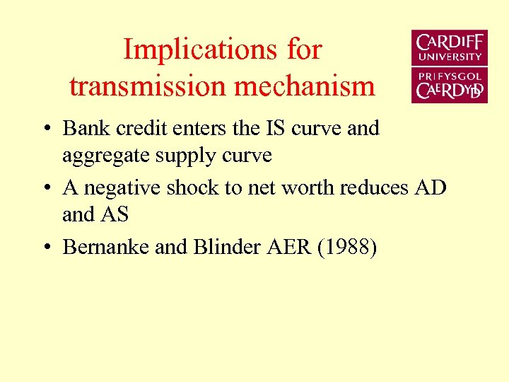 Implications for transmission mechanism • Bank credit enters the IS curve and aggregate supply