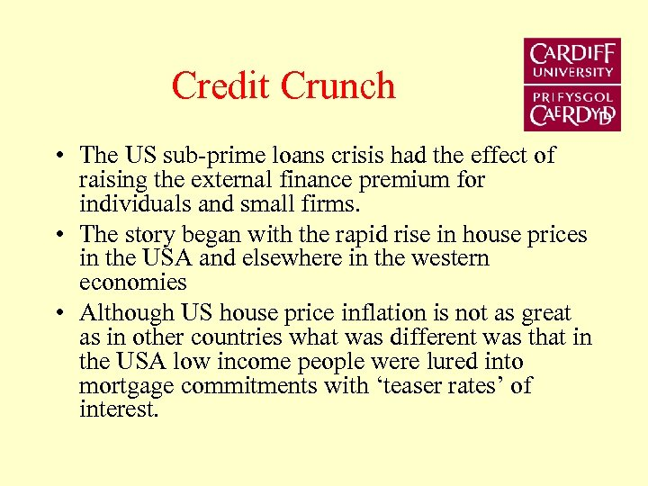 Credit Crunch • The US sub-prime loans crisis had the effect of raising the