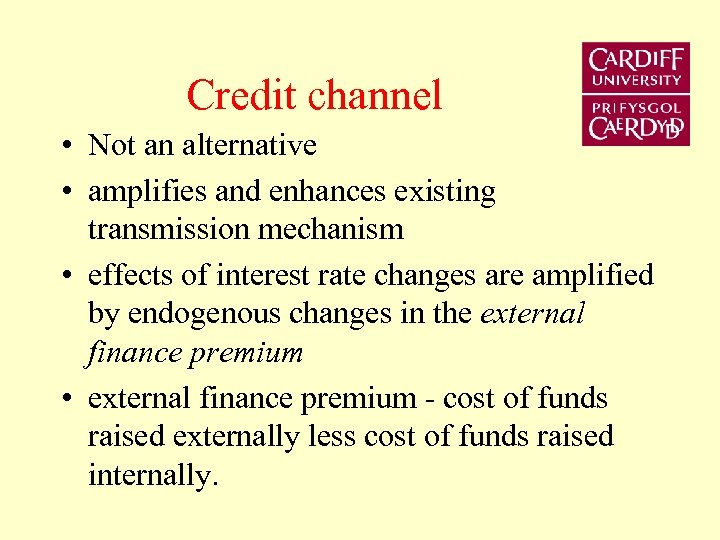 Credit channel • Not an alternative • amplifies and enhances existing transmission mechanism •
