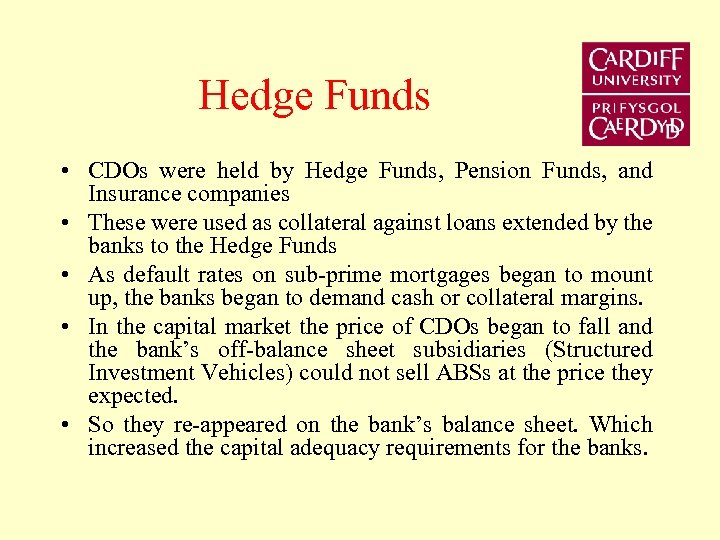 Hedge Funds • CDOs were held by Hedge Funds, Pension Funds, and Insurance companies