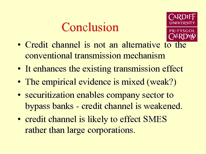 Conclusion • Credit channel is not an alternative to the conventional transmission mechanism •