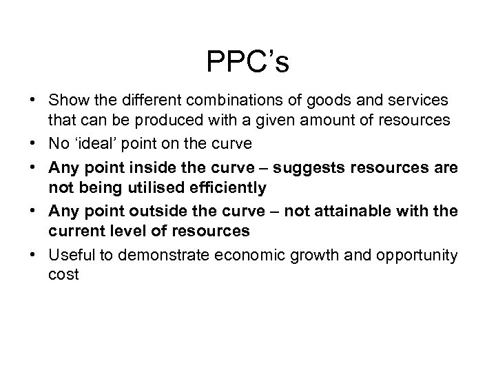 PPC's • Show the different combinations of goods and services that can be produced