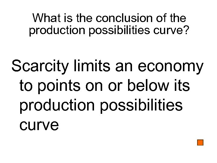 What is the conclusion of the production possibilities curve? Scarcity limits an economy to