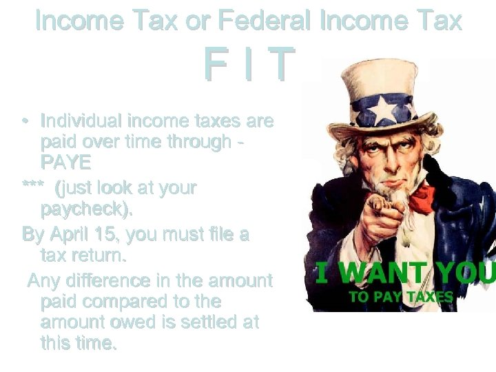 Income Tax or Federal Income Tax FIT • Individual income taxes are paid over